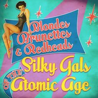 Blondes, Brunettes & Redheads - Silky Gals of the Atomic Age — сборник