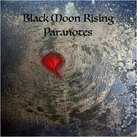 Black Moon Rising — Paranotes