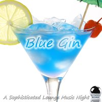 Blue Gin a Sophisticated Lounge Music Night — сборник