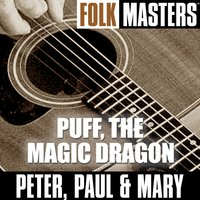 Folk Masters: Puff, The Magic Dragon — Peter, Paul & Mary