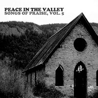 Peace in the Valley: Songs of Praise, Vol. 5 — сборник