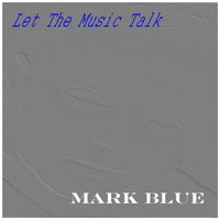 Let the Music Talk — Mark Blue
