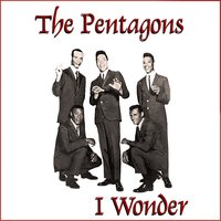 I Wonder (If Your Love Will Ever Belong To Me) — The Pentagons