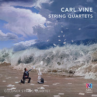Carl Vine: String Quartets — Carl Vine, Goldner String Quartet