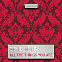 All the Things You Are — Ernie Henry