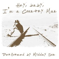 Hey, Baby, I'm a Country Man — Midday Sun