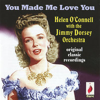 You Made Me Love You — Helen O'Connell, Jimmy Dorsey Orchestra