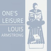 Once Leisure — Louis Armstrong, Louis Armstrong And His Orchestra, Louis Armstrong & His Sebastian New Cotton Club Orchestra, Louis Armstrong & His Orchestra, Louis Armstrong, Louis Armstrong & His Sebastian New Cotton Club Orchestra