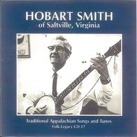 Traditional Appalachian Songs and Tunes — Hobart Smith