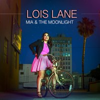 Lois Lane — Mia Koo, Mia and The Moonlight