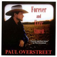 Forever and Ever, Amen — Paul Overstreet