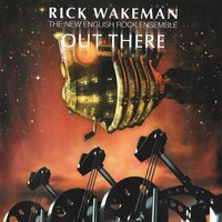 Out There — Rick Wakeman, The New English Rock Ensemble, Rick Wakeman And The New English Rock Ensemble