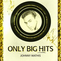 Only Big Hits — Johnny Mathis