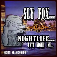 The Sly Fox Series: Livin the Nightlife... (Late Night Inn...) — Brian Scarbrough