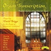 The World of Organ Transcription / The Organ of Gloucester Cathedral — David Briggs