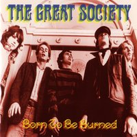 Born To Be Burned — The Great Society, The Great! Society