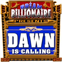 Dawn is Calling! — Brian Billionaire