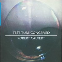 Test Tube Conceived — Robert Calvert