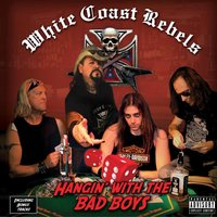 Hangin' With the Bad Boys — White Coast Rebels