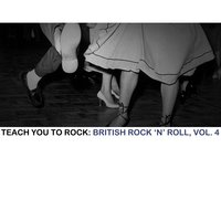 Teach You to Rock: British Rock 'N' Roll, Vol. 4 — сборник