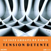 Tension Detente — Le Jazz Groupe De Paris