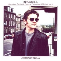 Initials C.C. Out-Takes, Rarities & Personal Favourites 1982-2002 Vol. 1 — Chris Connelly