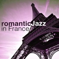 Romantic Jazz in France — Candlelight Romantic Dinner Music, French Piano Jazz Music Oasis, Musica Sensual Jazz Latino Club, Candlelight Romantic Dinner Music|French Piano Jazz Music Oasis|Musica Sensual Jazz Latino Club