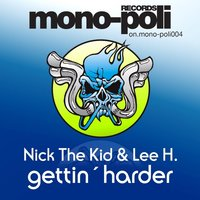 Gettin' Harder — Nick The Kid, Lee H