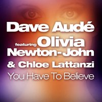 You Have to Believe — Olivia Newton-John, Dave Audé, Chloe Lattanzi