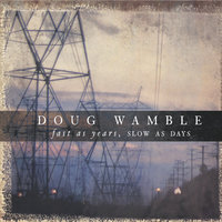 Fast as Years, Slow as Days — Doug Wamble