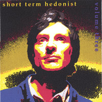 volume 3 — short term hedonist