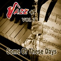 Some Of These Days / Jazz + Vol 7 — сборник