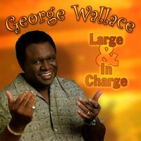Large and in Charge — George wallace