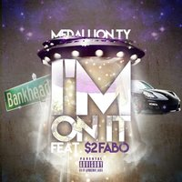 I'm on It — MedallionTY, $2 Fabo