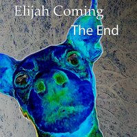 The End — Elijah Coming