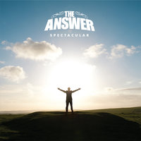 Spectacular — The Answer