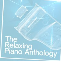 The Relaxing Piano Anthology — Relaxing Piano Music, Classical New Age Piano Music, Relaxing Piano Music Consort, Relaxing Piano Music Consort|Classical New Age Piano Music|Relaxing Piano Music