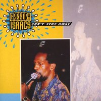 Can't Stay Away — Gregory Isaacs