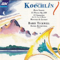 Koechlin: Horn Sonata; 15 Pieces Op.180; 11 Sonneries for 2, 3 or 4 Horns; Morceau de Lecture — Barry Tuckwell, Daniel Blumenthal