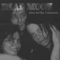 Alive in the Unknown — Dead Moon