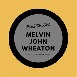 Melvin John Wheaton - Reach the Lost