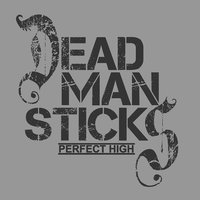 Perfect High — Dead Man Sticks