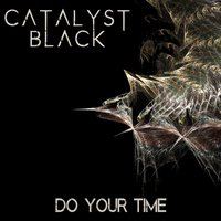 Do Your Time — Catalyst Black