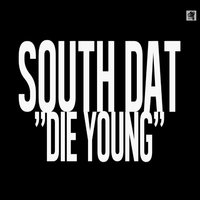 Die Young — South Dat