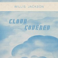 Cloud Covered — Willis Jackson