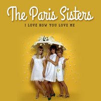 I Love How You Love Me — Paris Sisters