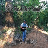 Give Me a Dirt Road — James Walters