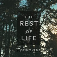 The Rest of Life — Justin Byrne