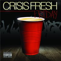 Friday — Crisis Fresh