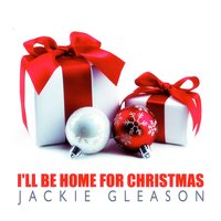 I'll Be Home for Christmas — Jackie Gleason